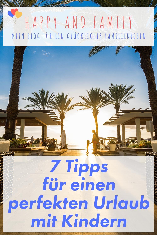 Familie unter Palmen: 7 Tipps für einen perfekten Urlaub mit Kindern